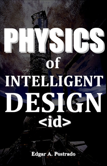 Physics of the new Intelligent Design ebook by Edgar A. Postrado