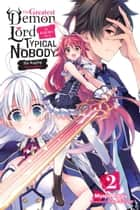 The Greatest Demon Lord Is Reborn as a Typical Nobody, Vol. 2 (light novel) - The Raging Champion ebook by Myojin Katou, Sao Mizuno
