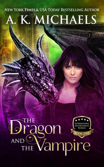 Supernatural Enforcement Bureau, The Dragon and the Vampire - Supernatural Enforcement Bureau, #1 ebook by A K Michaels
