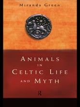 Animals in Celtic Life and Myth ebook by Miranda Green
