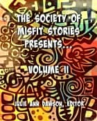 The Society of Misfit Stories Presents: Volume Two ebook by Aaron Vlek, Dawn Vogel, Calvin Demmer,...