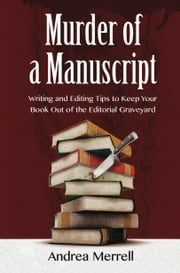 Murder of a Manuscript - Writing and Editing Tips to Keep Your Book Out of the Editorial Graveyard ebook by Andrea Merrell