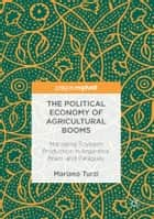 The Political Economy of Agricultural Booms ebook by Mariano Turzi