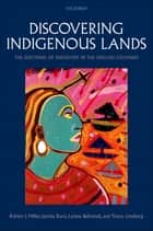 Discovering Indigenous Lands - The Doctrine of Discovery in the English Colonies ebook by Robert J. Miller, Jacinta Ruru, Larissa Behrendt,...