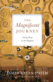 The Magnificent Journey - Living Deep in the Kingdom 電子書 by James Bryan Smith