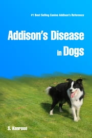 Addison's Disease in Dogs ebook by Stephanie Kenrose