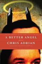 A Better Angel - Stories ebook by Chris Adrian