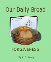 Our Daily Bread: Forgiveness ebook by K. S. Leuty