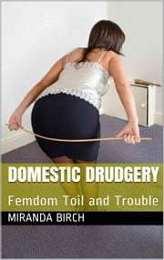 Domestic Drudgery - Femdom Toil and Trouble ebook by Miranda Birch