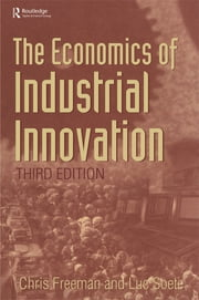 The Economics of Industrial Innovation ebook by Chris Freeman,Luc Soete