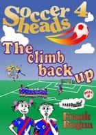 Soccerheads 4:The climb back up ebook by Frank Bogna