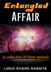 Entangled Affair ebook by Uzezi Ekere Adesite