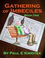 Gathering of Imbeciles: Book One ebook by Paul E Kmiotek