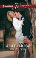 Um amor por acaso ebook by Maureen Child