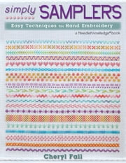 Simply Samplers - Easy Techniques for Hand Embroidery ebook by Cheryl Fall