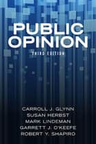 Public Opinion ebook by Carroll J. Glynn,Susan Herbst,Mark Lindeman,Garrett J. O'Keefe,Robert Y. Shapiro