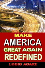 Make America Great Redefined - American series, #2 ebook by Louis Asare