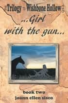 Girl with the Gun ebook by Joann Ellen Sisco