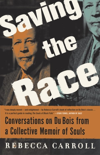 Saving the Race - Conversations on Du Bois from a Collective Memoir of Souls ebook by Rebecca Carroll