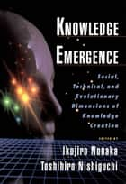 Knowledge Emergence - Social, Technical, and Evolutionary Dimensions of Knowledge Creation ebook by Ikujiro Nonaka, Toshihiro Nishiguchi