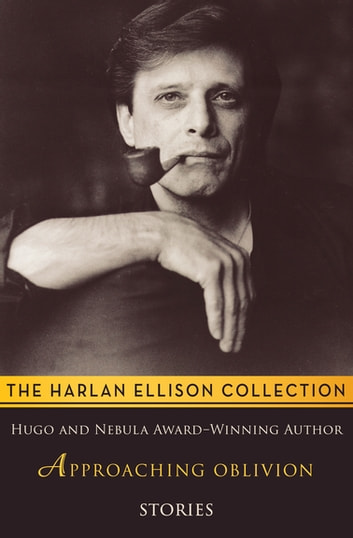 Approaching Oblivion - Stories ebook by Harlan Ellison