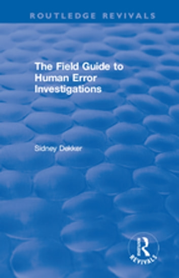 The Field Guide to Human Error Investigations ebook by Sidney Dekker