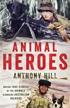 Animal Heroes ebook by Anthony Hill