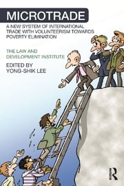 Microtrade - A New System of International Trade with Volunteerism Towards Poverty Elimination ebook by Yong-Shik Lee