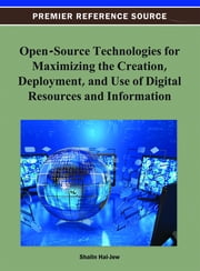 Open-Source Technologies for Maximizing the Creation, Deployment, and Use of Digital Resources and Information ebook by Shalin Hai-Jew