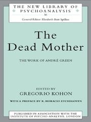 The Dead Mother - The Work of Andre Green ebook by Gregorio Kohon