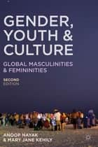 Gender, Youth and Culture - Young Masculinities and Femininities ebook by Dr Anoop Nayak, Dr Mary Jane Kehily