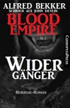 John Devlin, Blood Empire - Widergänger - Cassiopeiapress Vampir Roman eBook by Alfred Bekker