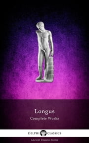 Complete Works of Longus (Delphi Classics) ebook by Longus,Delphi Classics