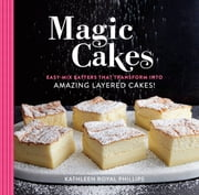 Magic Cakes - Easy-Mix Batters That Transform into Amazing Layered Cakes! ebook by Kathleen Royal Phillips