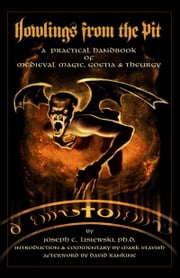 Howlings from the Pit - A Practical Handbook of Medieval Magic, Goetia & Theurgy ebook by Joseph C. Lisiewski,Mark Stavish,David Rankine