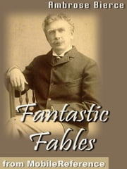 Fantastic Fables (Mobi Classics) ebook by Ambrose Bierce