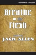 Breathe of the Flesh ebook by Jack Allen
