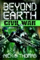 Beyond Earth: Civil War ebook by Nick S. Thomas