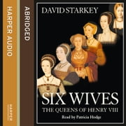 Six Wives: The Queens of Henry VIII audiobook by David Starkey