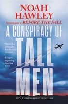 A Conspiracy of Tall Men 電子書 by Noah Hawley