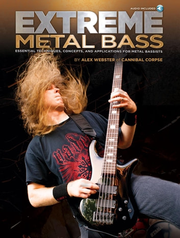 Extreme Metal Bass - Essential Techniques, Concepts, and Applications for Metal Bassists ebook by Alex Webster,Cannibal Corpse