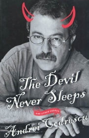 The Devil Never Sleeps - and Other Essays ebook by Andrei Codrescu