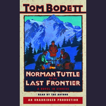 Norman Tuttle on the Last Frontier - A Novel in Stories audiobook by Tom Bodett