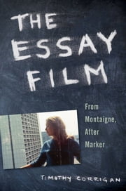 The Essay Film - From Montaigne, After Marker ebook by Timothy Corrigan