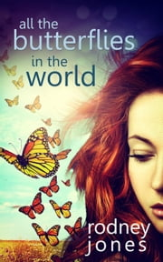 All the Butterflies in the World ebook by Rodney Jones
