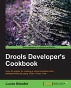 Drools Developers Cookbook ebook by Lucas Amador