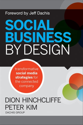 Social Business By Design - Transformative Social Media Strategies for the Connected Company ebook by Dion Hinchcliffe,Peter Kim
