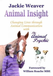 Animal Insight: Animal Communication with The Animal Psychic ebook by Jackie Weaver