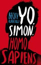 YO, SIMON, HOMO SAPIENS ebook by Becky Albertally