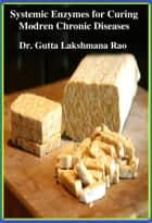 Systemic Enzymes for Curing Modern Chronic Diseases ebook by Dr Gutta Lakshmana Rao